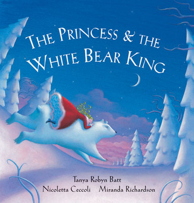 The Princess & The White Bear King - Tanya Robyn Batt