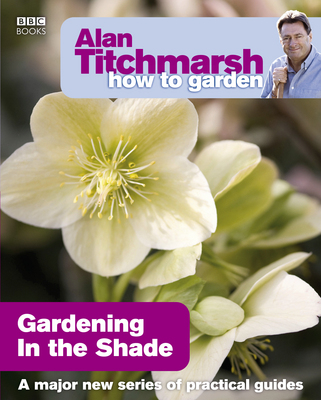 Alan Titchmarsh How to Garden - Gardening in the Shade