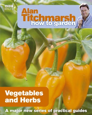 Alan Titchmarsh How to Garden - Vegetables & Herbs